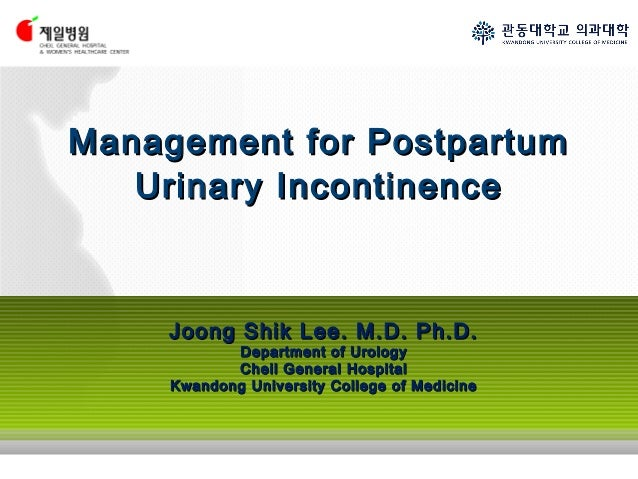 Management for Postpartum Urinary Incontinence  Joong Shik Lee. M.D. Ph.D. Department of Urology Cheil General Hospital Kw...
