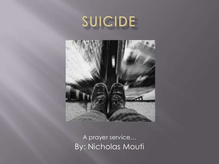 Suicide<br />A prayer service…<br />By: Nicholas Mouti<br />