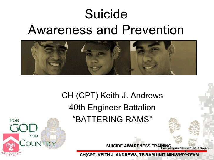 "Suicide Awareness and Prevention CH (CPT) Keith J. Andrews 40th Engineer Battalion "" BATTERING RAMS"" Prepared by the Offic..."