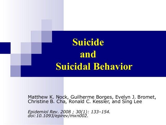 Suicide                 and            Suicidal BehaviorMatthew K. Nock, Guilherme Borges, Evelyn J. Bromet,Christine B. C...