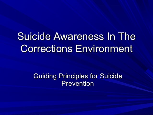 Suicide Awareness In TheCorrections Environment   Guiding Principles for Suicide            Prevention