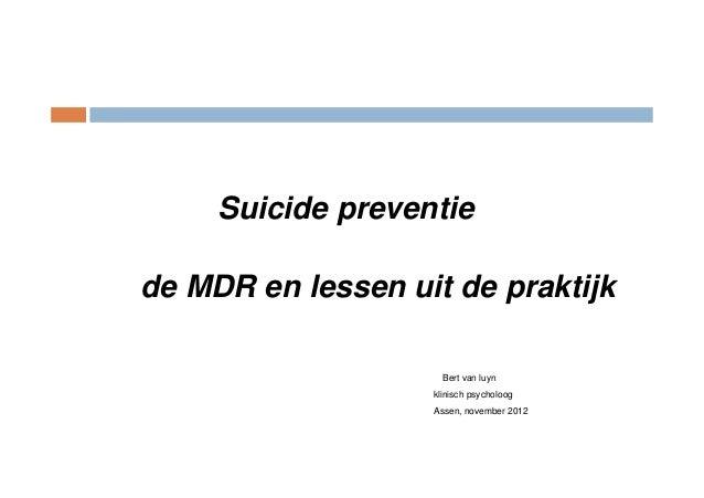 Suicide preventiede MDR en lessen uit de praktijk                     Bert van luyn                   klinisch psycholoog ...