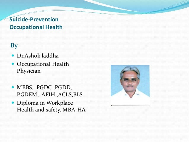 Suicide-Prevention Occupational Health By  Dr.Ashok laddha  Occupational Health Physician  MBBS, PGDC ,PGDD, PGDEM, AFI...