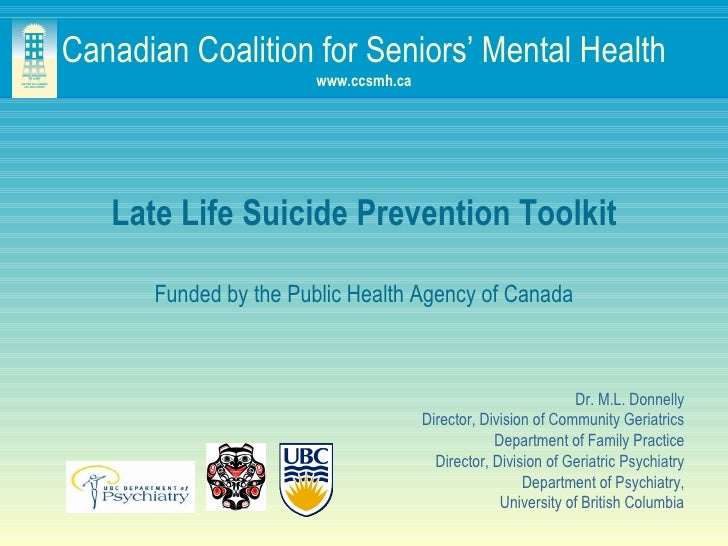 Canadian Coalition for Seniors' Mental Health www.ccsmh.ca Late Life Suicide Prevention Toolkit Funded by the Public Healt...