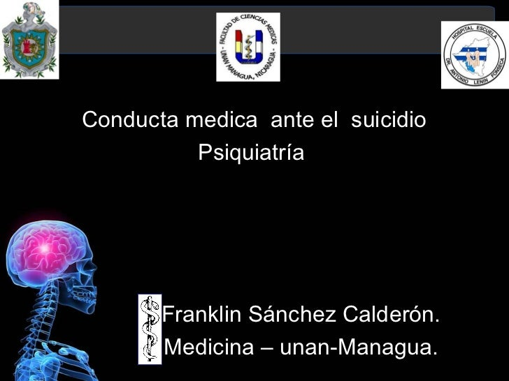 Conducta medica ante el suicidio          Psiquiatría       Franklin Sánchez Calderón.       Medicina – unan-Managua.