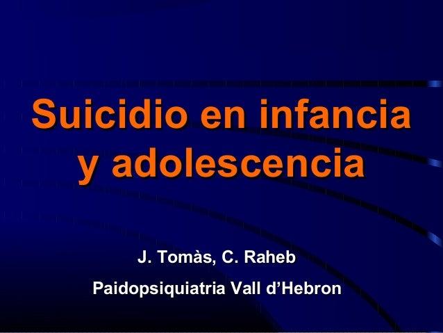 Suicidio en infancia y adolescencia J. Tomàs, C. Raheb Paidopsiquiatria Vall d'Hebron