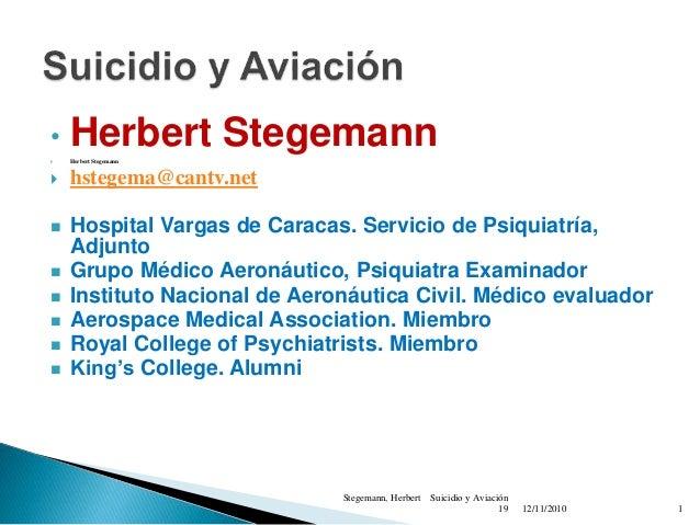 • Herbert Stegemann Herbert Stegemann  hstegema@cantv.net  Hospital Vargas de Caracas. Servicio de Psiquiatría, Adjunto...