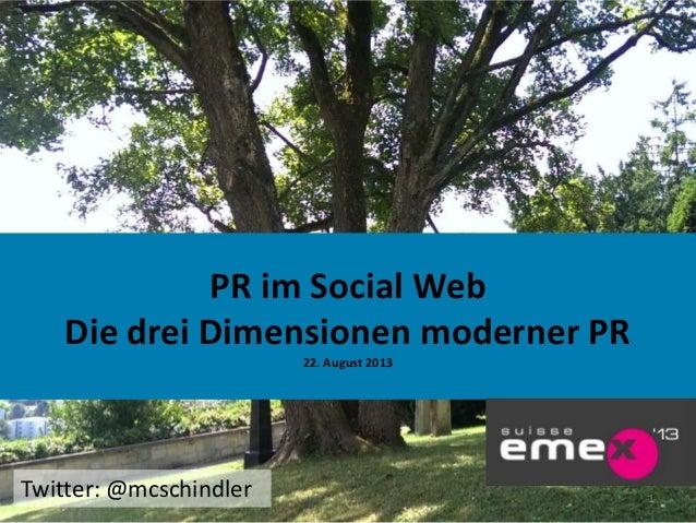 1 PR im Social Web Die drei Dimensionen moderner PR 22. August 2013 Twitter: @mcschindler