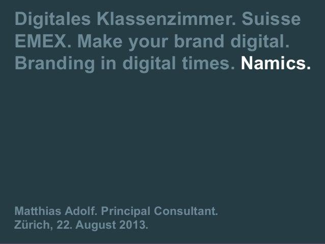 Digitales Klassenzimmer. Suisse EMEX. Make your brand digital. Branding in digital times. Namics. Matthias Adolf. Principa...