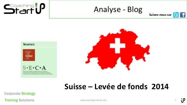 Analyse - Blog Suisse – Levée de fonds 2014 www.coaching-startup.com 1 Sources Suivez-nous sur