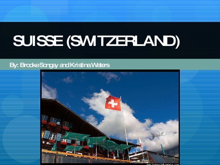 By: Brooke Songey and Kristina Waters SUISSE (SWITZERLAND)