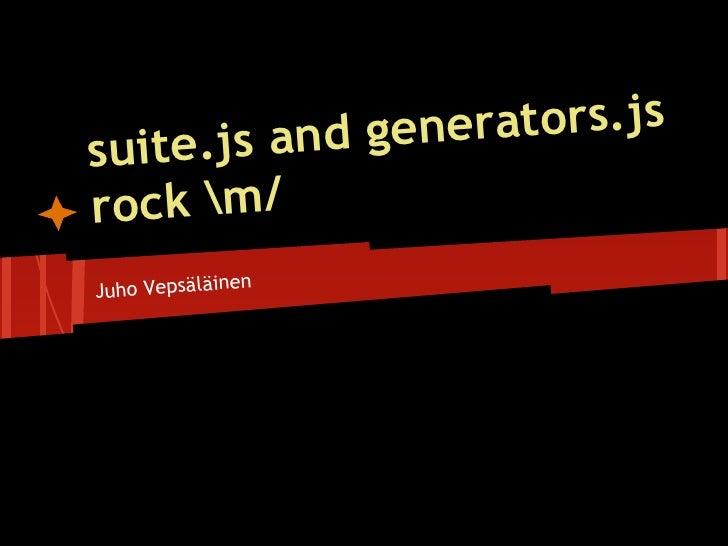 Suite.js and generators.js rock \m/