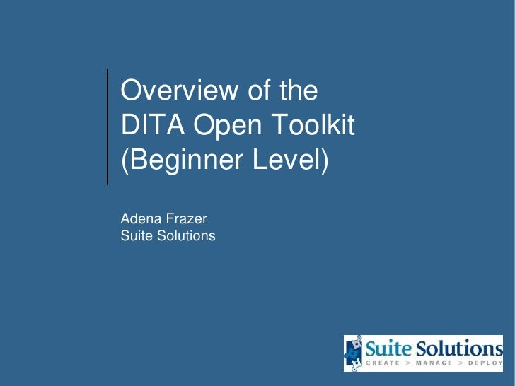 Overview of the DITA Open Toolkit(Beginner Level) Adena FrazerSuite Solutions<br />