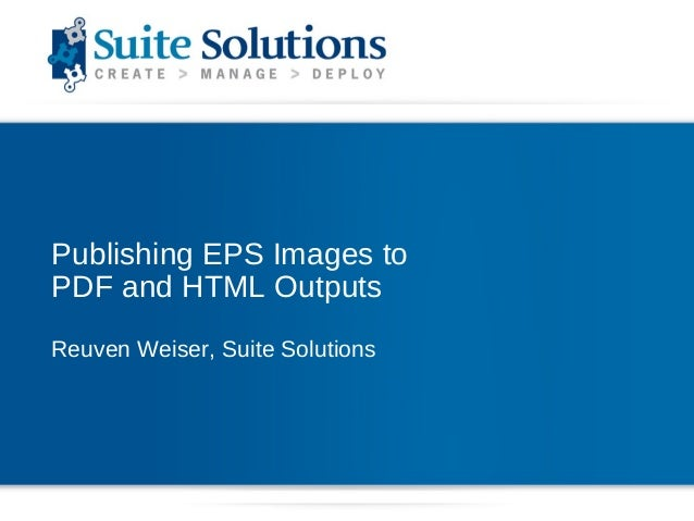 Publishing EPS Images toPDF and HTML OutputsReuven Weiser, Suite Solutions