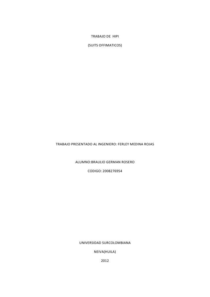 TRABAJO DE HIPI                (SUITS OFFIMATICOS)TRABAJO PRESENTADO AL INGENIERO: FERLEY MEDINA ROJAS          ALUMNO:BRA...