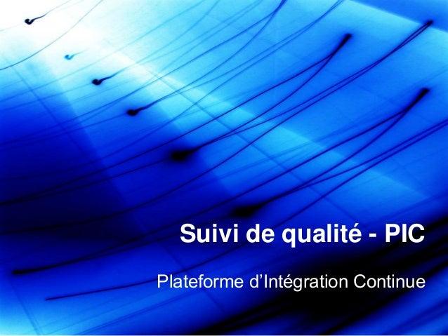 { Suivi de qualité - PIC Plateforme d'Intégration Continue