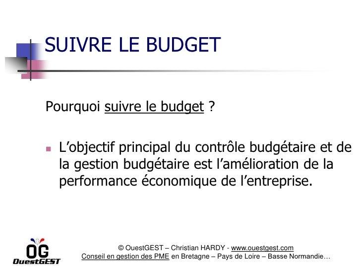SUIVRE LE BUDGETPourquoi suivre le budget ?   L'objectif principal du contrôle budgétaire et de    la gestion budgétaire ...