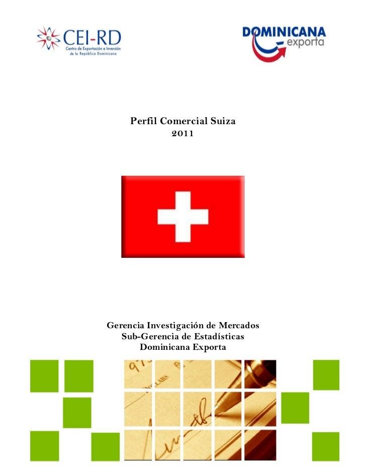 Perfil Comercial Suiza              2011Gerencia Investigación de Mercados   Sub-Gerencia de Estadísticas       Dominicana...