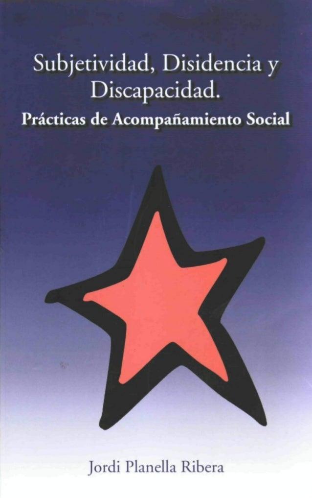 Subjetividad, Disidencia y Discapacidad. Prácticas de Acompañamiento Social Jordi Planella Ribera