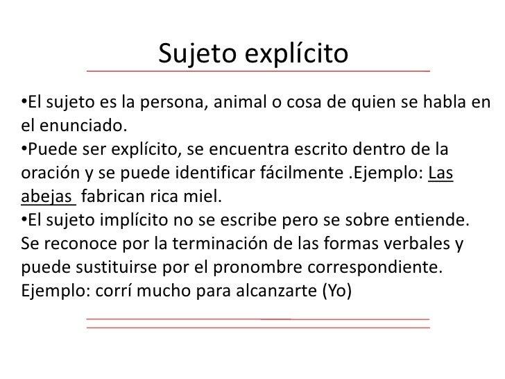 Sujeto explícito<br /><ul><li>El sujeto es la persona, animal o cosa de quien se habla en el enunciado.