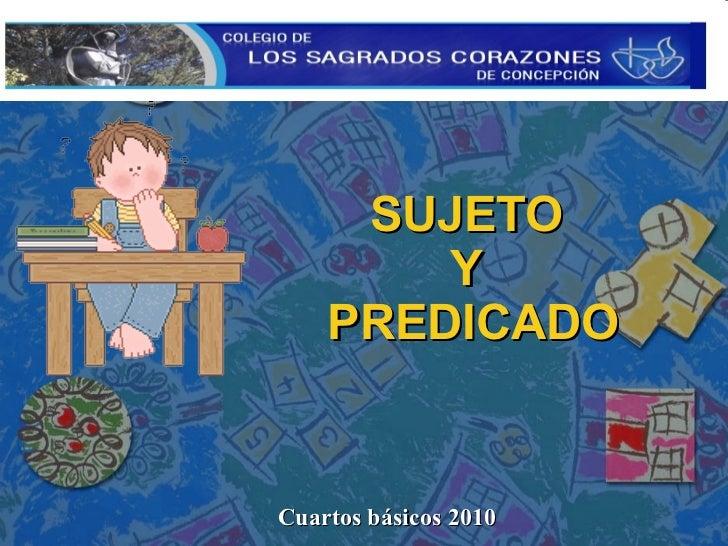 SUJETO  Y  PREDICADO Cuartos básicos 2010