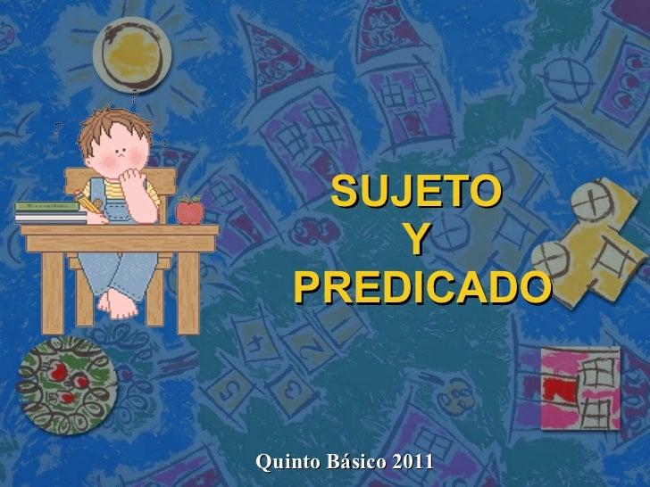 SUJETO  Y  PREDICADO Quinto Básico 2011