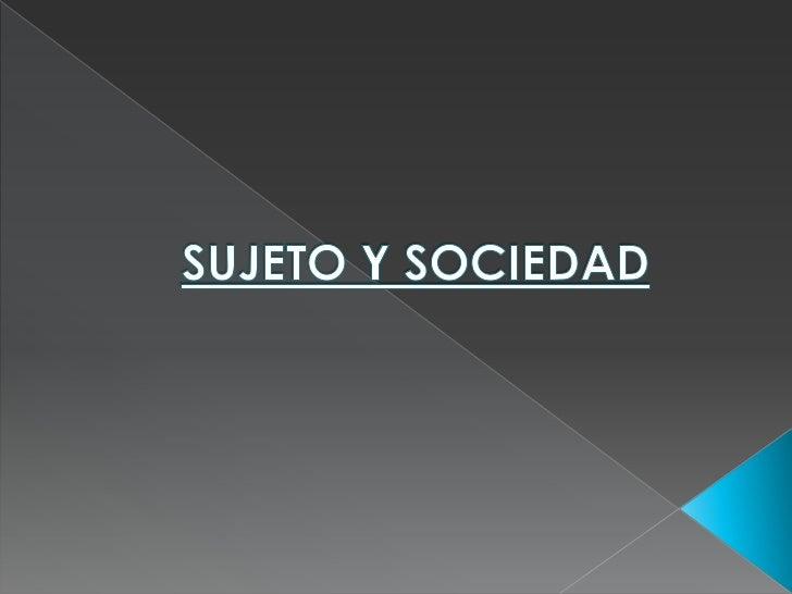 SUJETO Y SOCIEDAD<br />