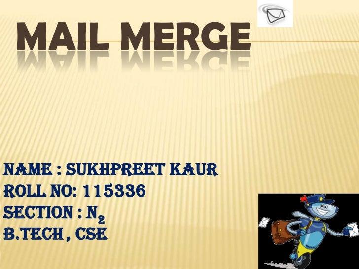 MAIL MERGEName : Sukhpreet KaurRoll No: 115336Section : N2B.Tech , CSE