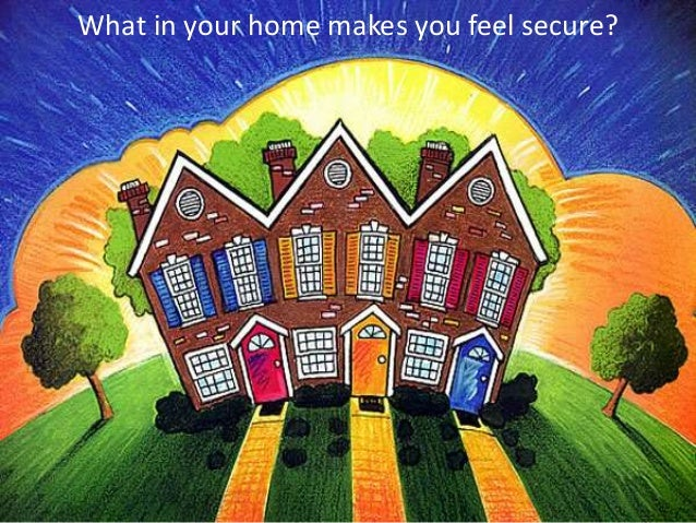 What in your home makes you feel secure?
