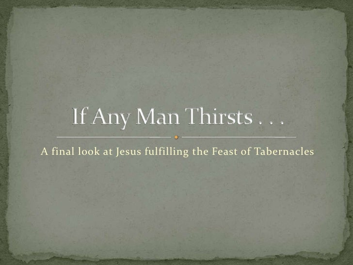 A final look at Jesus fulfilling the Feast of Tabernacles<br />If Any Man Thirsts . . .<br />