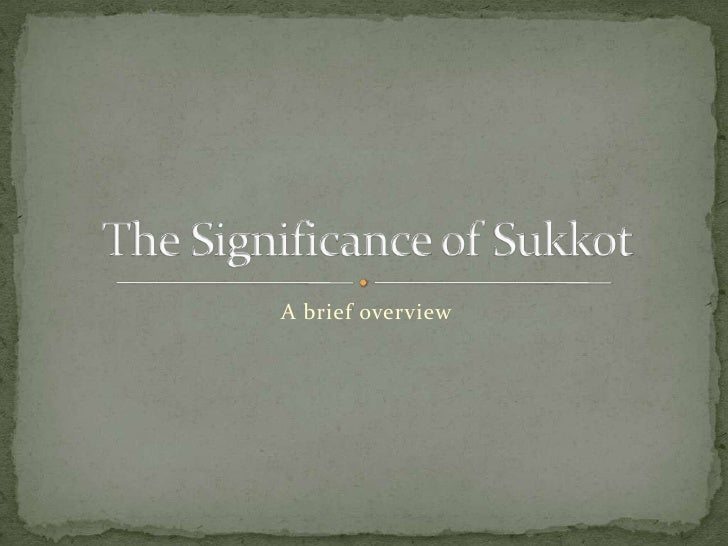 A brief overview<br />The Significance of Sukkot<br />