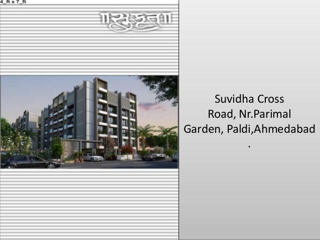 Suvidha Cross Road, Nr.Parimal Garden, Paldi,Ahmedabad .