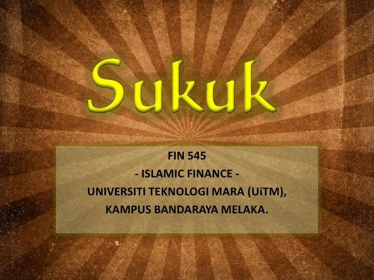 FIN 545        - ISLAMIC FINANCE -UNIVERSITI TEKNOLOGI MARA (UiTM),   KAMPUS BANDARAYA MELAKA.