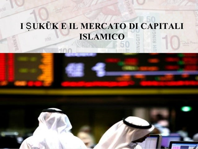 I Sukuk (Islamic bonds) e il mercato di capitali islamico