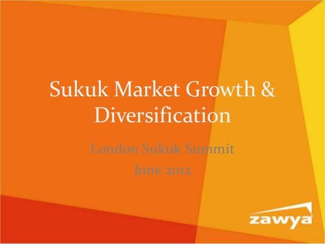 Sukuk Market Growth &    Diversification   London Sukuk Summit        June 2012