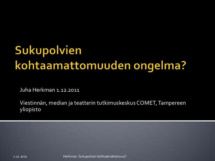 Juha Herkman 1.12.2011    Viestinnän, median ja teatterin tutkimuskeskus COMET, Tampereen    yliopisto1.12.2011           ...