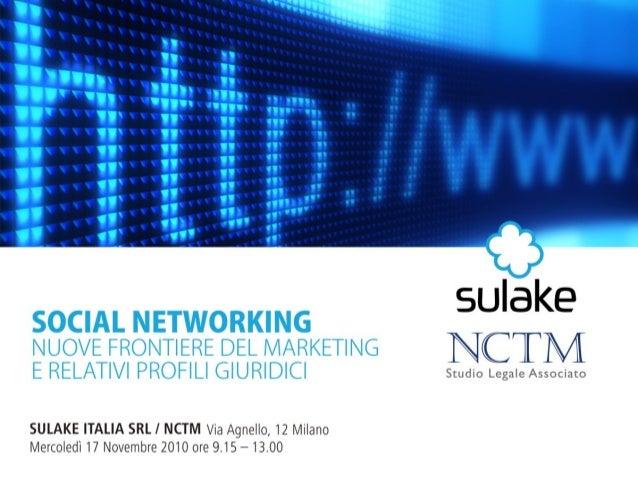 SULAKE ITALIA - NCTM La condivisione dei dati personali e la responsabilità di impresa nei social network Avv. Carlo Grignani (Partner, NCTM)