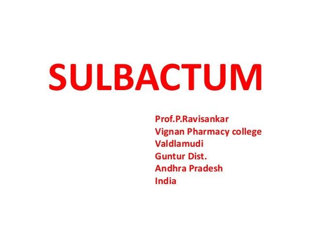 SULBACTUMProf.P.RavisankarVignan Pharmacy collegeValdlamudiGuntur Dist.Andhra PradeshIndia