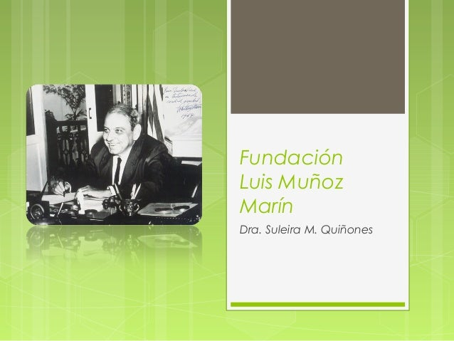Fundación Luis Muñoz Marín Dra. Suleira M. Quiñones
