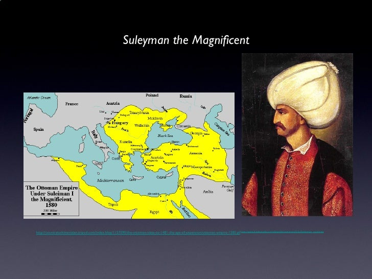 <ul><li>Suleyman the Magnificent </li></ul>http://upload.wikimedia.org/wikipedia/commons/5/5a/Suleyman_young.jpg http://co...