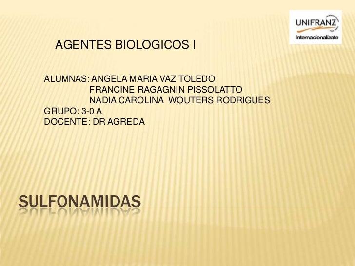 AGENTES BIOLOGICOS I  ALUMNAS: ANGELA MARIA VAZ TOLEDO           FRANCINE RAGAGNIN PISSOLATTO           NADIA CAROLINA WOU...