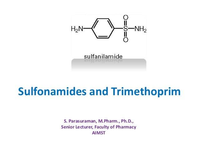 Sulfonamides and TrimethoprimS. Parasuraman, M.Pharm., Ph.D.,Senior Lecturer, Faculty of PharmacyAIMST