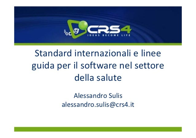 Standard internazionali e lineeguida per il software nel settore          della salute           Alessandro Sulis       al...