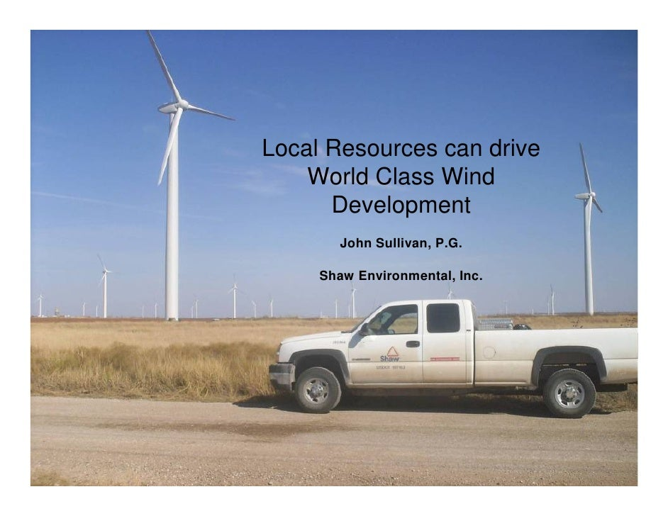 Local Resources can drive     World Class Wind       Development         John Sullivan, P.G.       Shaw Environmental, Inc.