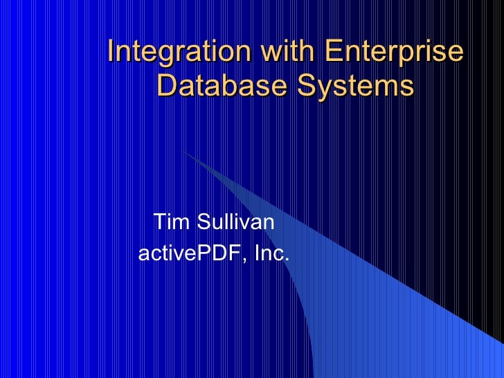 Integration with Enterprise Database Systems Tim Sullivan activePDF, Inc.