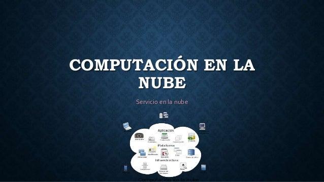 COMPUTACIÓN EN LA  NUBE  Servicio en la nube