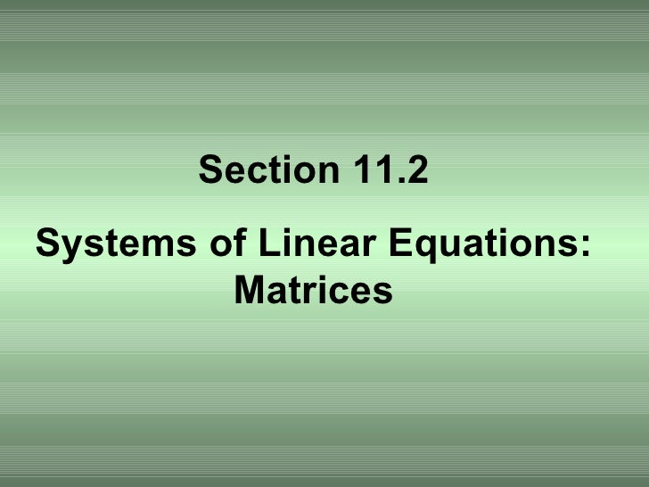 Section 11.2 Systems of Linear Equations: Matrices