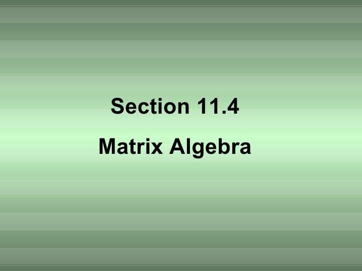 Section 11.4 Matrix Algebra