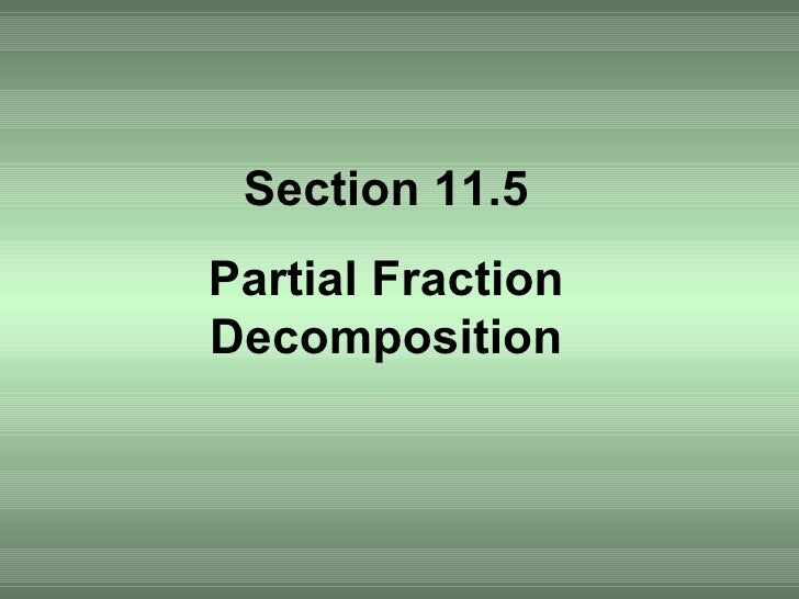 Section 11.5 Partial Fraction Decomposition