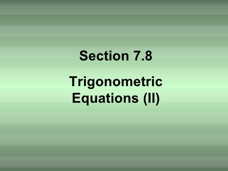 Section 7.8 Trigonometric Equations (II)